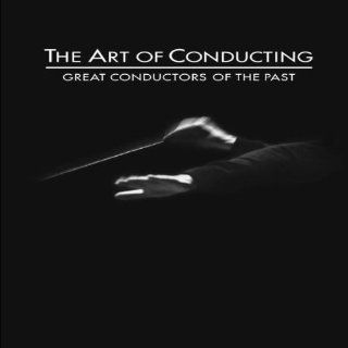 The Art of Conducting   Great Conductors of the Past   Die Kunst des